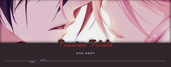 One-Shot : Passion Fatale
