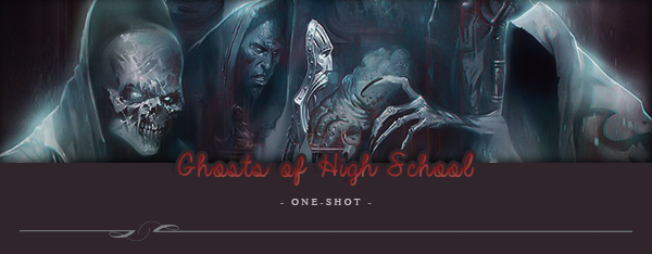 One-Shot : Ghosts of High School
