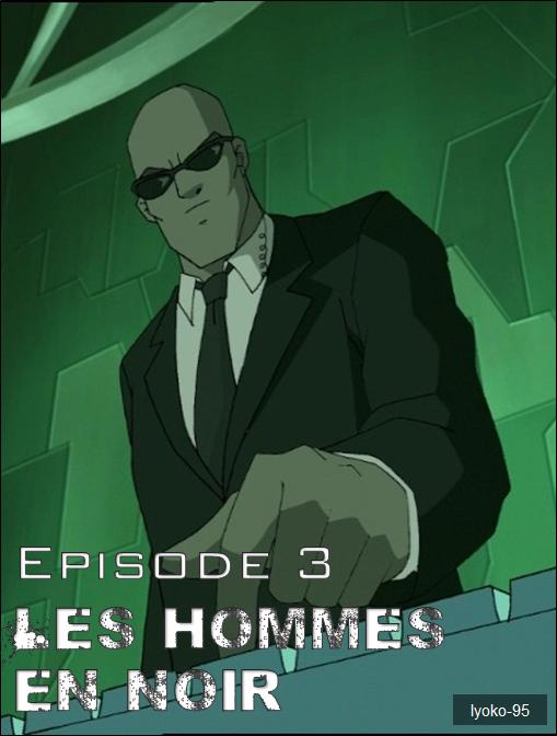 Episode 3. Les hommes en noir