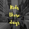 kidsthesedays