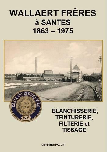 Les Amis du Patrimoine santois rééditent leur ouvrage sur Wallaert Frères à Santes de 1863 à 1975