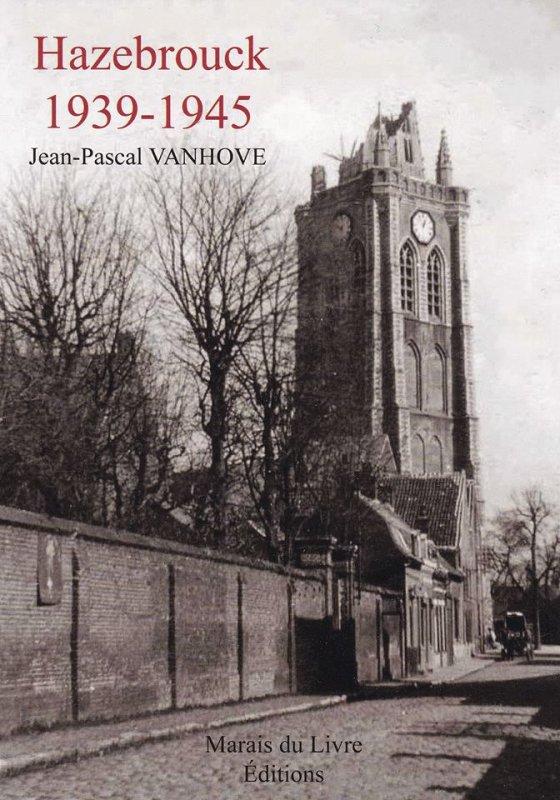 Hazebrouck de 1939 à 1945, Jean-Pascal Vanhove raconte