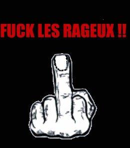 FUCK LES RAGEUX