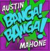 Austin Mahone - Banga ! Banga !
