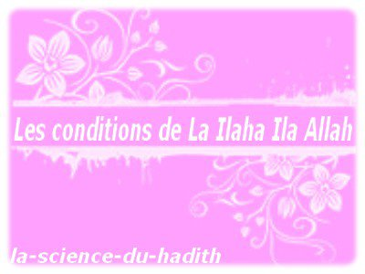 .●✿●.Les conditions de La Ilaha Ila Allah.●✿●.