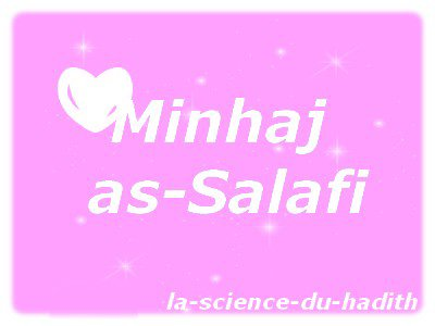.●✿●.Qu'est-ce que le Minhaj as Salafi.●✿●.