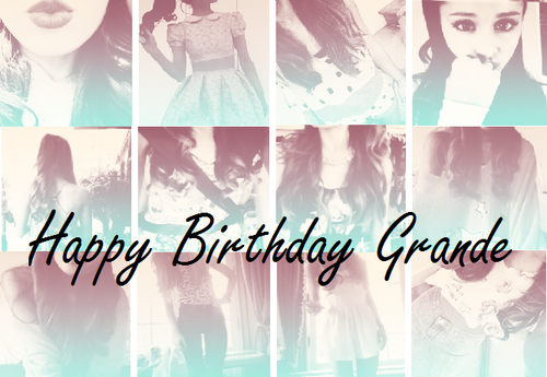 Happy Birthday Ariana Grande Butera ! ♥