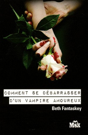 Comment se débarrasser d'un vampire amoureux, Tome 1, de Beth Fantaskey