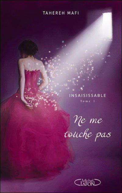 Le Trailer de Insaisissable, Tome 1, Ne Me Touche Pas de Tahereh Mafi