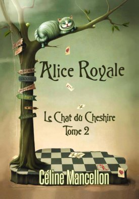 Alice Royale. Tome 2: Le chat de Cheshire - Celine Mancellon