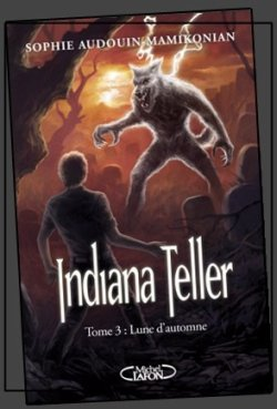 Indiana Teller tome 3: Lune d'Automne - Sophie Audouin Mamikonian