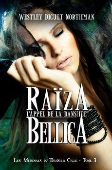 Les mémoires du dernier cycle - Tome 3: Raïza Bellica, l'appel de la BransheeWestley Diguet Northman