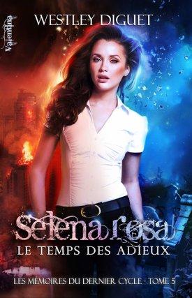 Les mémoires du dernier cycle. Tome 5: Selena Rosa, le temps des adieuxWestley Diguet