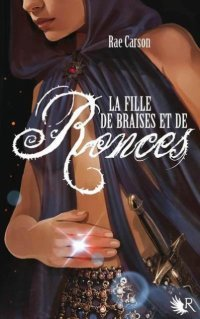 La fille de Braises et de Ronces - Rae Carson