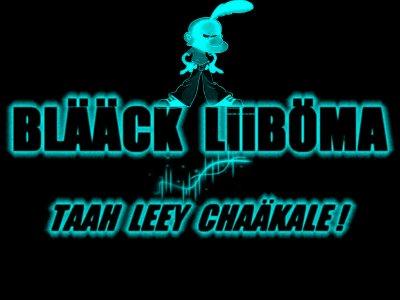 BlaaCk LiiBOmaa ...!! ;)
