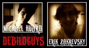Erik Zakrevsky et Michael Huard - XxxDebiloguysxxX - Les Debiloguys