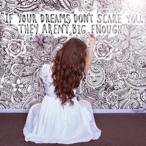 Si tes rêves ne te font pas assez peur ; ils ne sont pas assez grands !