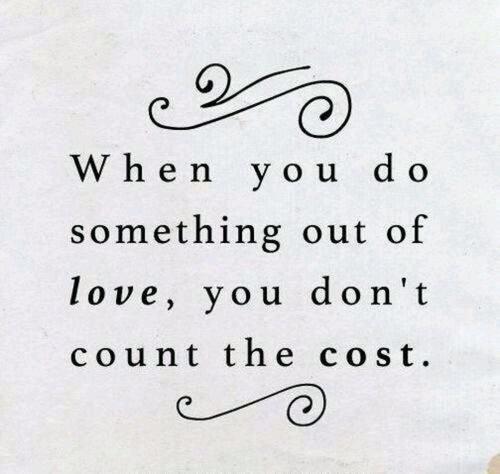 Quand on fait quelque chose par amour ; on ne compte pas.