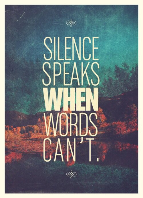Le silence parle quand les mots ne le peuvent plus.
