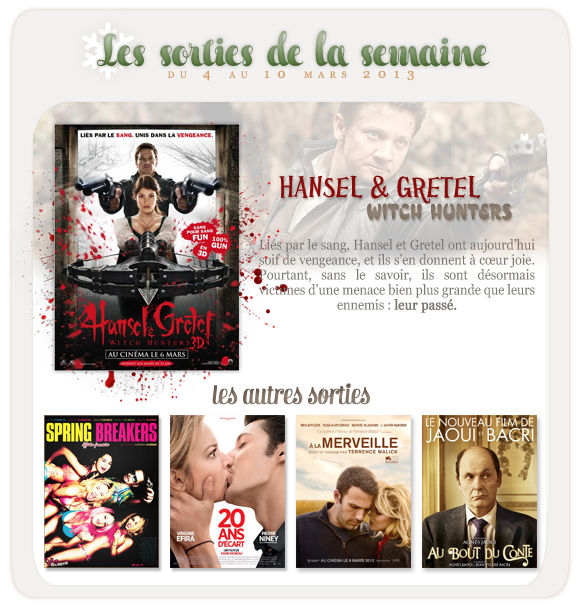 _____________Les sorties de la semaine du 04 au 10 mars 2013.  _________________________________________________Votre avis, quels films vous tente?