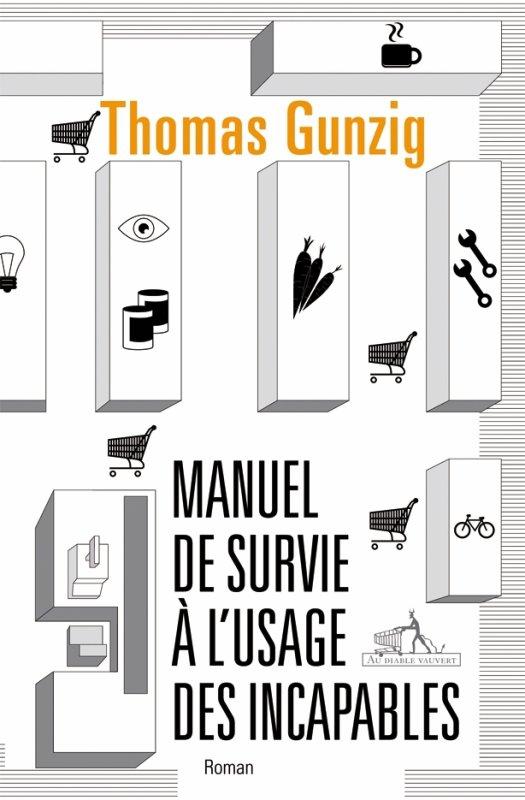 Thomas Gunzig * Manuel de survie à l'usage des incapables