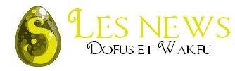 † Cet article est consacré aux dernières nouvelles sur DOFUS et WAKFU