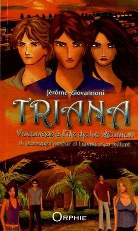 Critique - Triana T2, Vacances à l'île de la Réunion : Lorsque l'amour et l'amitié s'en mêlent de Jérôme Giovannoni