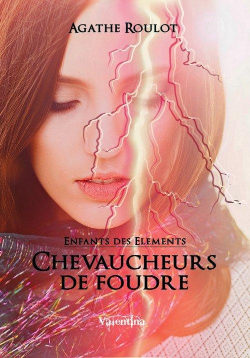 Enfants des Elements T1 : Chevaucheurs de Foudre d'Agathe Roulot