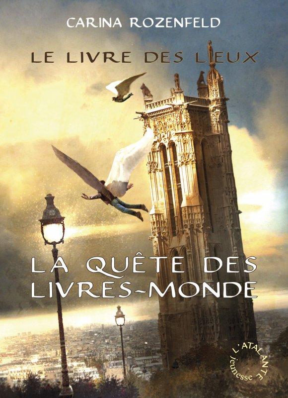 La Quête des Livres-Monde T2 : Le Livres des Lieux de Carina Rozenfeld