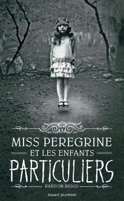 Miss Peregrine et les Enfants Particuliers T1 de Ransom Riggs