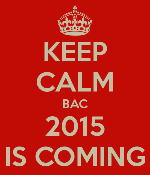 [BAC 2015] LES EPREUVES APPROCHENT... ET LE RESTE AUSSI...