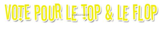 Les TOPs & les FLOPs de l'année 2011 des garçons. A vous de voter ;)
