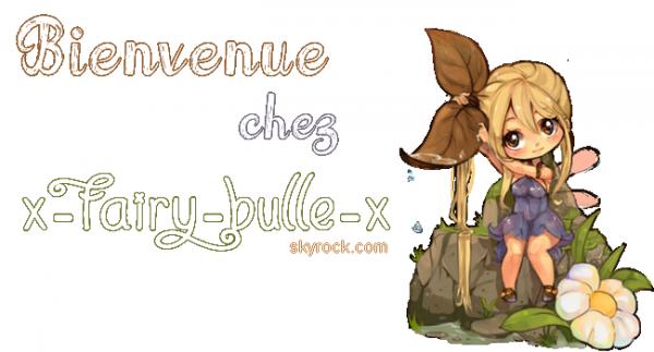 Bienvenue sur x-Fairy-Bulle-x !