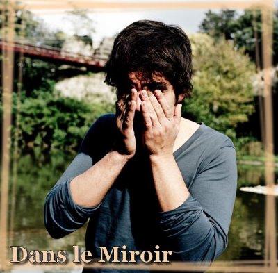 * Dans le Miroir *