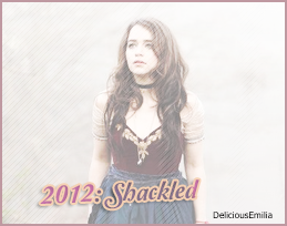 ♦ ♦ ♦ DeliciousEmilia - Emilia Clarke, SES FILMS. - 2012 - Shackled.