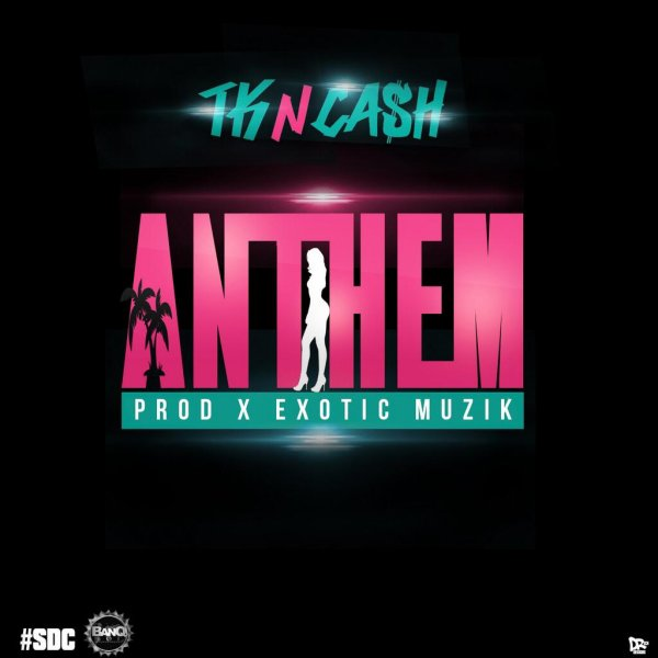 ANTHEM : NEW TK-N-CASH'S SONG !