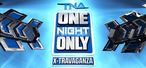 TNA One Night Only X-Travaganza 5/4/13