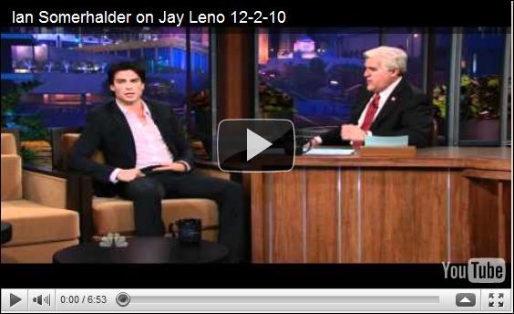 .  03 / 12 / 2010 ___ Notre beaugosse personnel est allé sur le plateau de Jay Leno.   Qu'il beau Ian , qu'est-ce-qu'il est drole ... Je delire la  ^^  ! Comment vous l'avez vous trouvé ?.