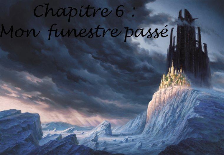 Fan Fiction : Chapitre 6  - Funèbre passé -