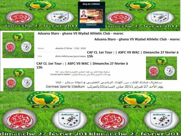 يوم الأحد 27 فبراير 2011 على الساعة 15H00   ستجرى مباراة الإياب بين الوداد الرياضي المغربي و ادوانا ستارز - غانا