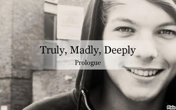 Truly, Madly, Deeply: prologue