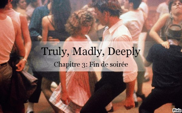 Truly, Madly, Deeply: chapitre 3