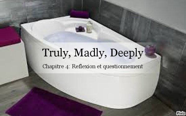Truly, Madly, Deeply: chapitre 4