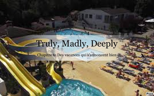 Truly, Madly, Deeply: chapitre 6