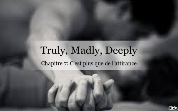 Truly, Madly, Deeply: chapitre 7