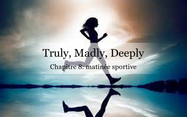 Truly, Madly, Deeply: chapitre 8