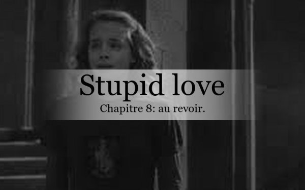 Stupid Love: chapitre 8