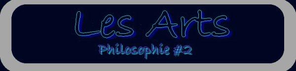 Philosophie #2 : Les Arts !