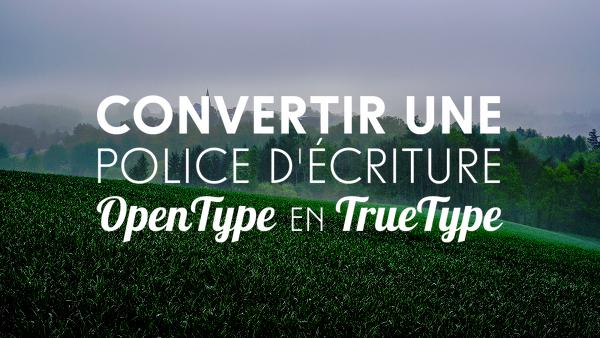 Convertir une police OpenType en TrueType