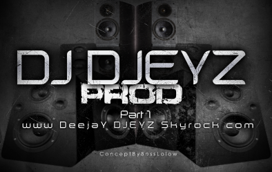 DJ DJEYZ PROD Part.1